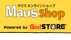 Maus shop マウスオンラインショップ Powered by Gee!STORE TOPへ戻る